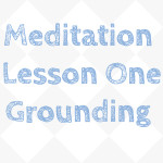 Guided Meditation Lesson One: Grounding